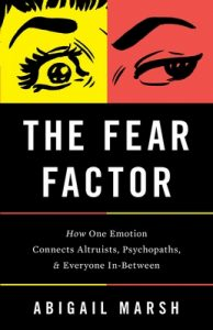 The Fear Factor: How One Emotion Connects Altruists, Psychopaths, and Everyone In-Between – Abigail Marsh [ePub & Kindle] [English]