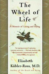 The Wheel of Life: A Memoir of Living and Dying – Elisabeth Kübler-Ross, Todd Gold [ePub & Kindle] [English]