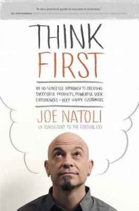 Think First: My No-Nonsense Approach to Creating Successful Products, Memorable User Experiences + Very Happy Customers – Joe Natoli [ePub & Kindle] [English]