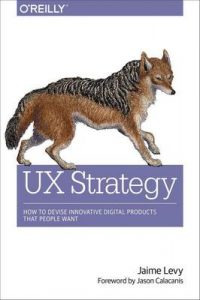 UX Strategy: How to Devise Innovative Digital Products that People Want – Jaime Levy [ePub & Kindle] [English]