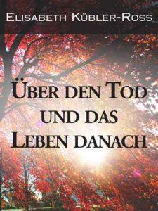 Über den Tod und das Leben danach – Elisabeth Kübler-Ross [ePub & Kindle] [German]