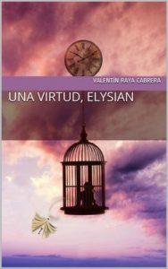 Un virtud, Eysian – Valentín Raya Cabrera [ePub & Kindle]