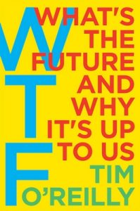 Wtf. What's the Future and Why It's Up to Us – Tim O'reilly [ePub & Kindle] [English]