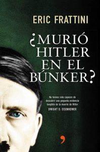 ¿Murió Hitler en el búnker?: No hemos sido capaces de descubrir una pequeña evidencia tangible de la muerte de Hitler. Dwight D. Eisenhower – Eric Frattini [ePub & Kindle]