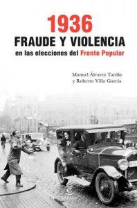 1936. Fraude y violencia en las elecciones del Frente Popular (Fuera de colección) – Roberto Villa García, Manuel  Álvarez Tardío [ePub & Kindle]
