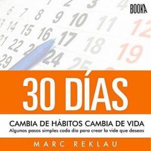 30 Días: Cambia De Hábitos, Cambia De Vida – Marc Reklau [Narrado por Julio Hernandez] [Audiolibro] [Español]