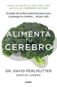 Alimenta tu cerebro (Colección Vital): El sorprente poder de la flora intestinal para sanar y proteger tu cerebro… de por vida – David Perlmutter [ePub & Kindle]