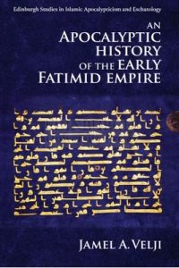 An Apocalyptic History of the Early Fatimid Empire (Edinburgh Studies in Islamic Apocalypticism and Eschatology) – Jamel Velji [ePub & Kindle] [English]