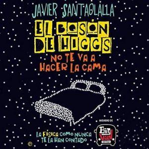 El bosón de Higgs no te va a hacer la cama – Javier Santaolalla [Narrado por Enric Puig] [Audiolibro] [Español]