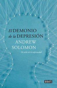 El demonio de la depresión: Un atlas de la enfermedad. Edición actualizada – Andrew Solomon [ePub & Kindle]