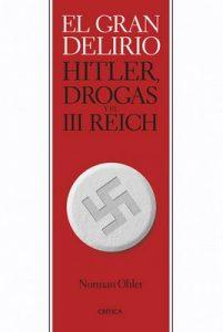 El gran delirio: Hitler, drogas y el III Reich – Norman Ohler, Héctor Piquer Minguijón [ePub & Kindle]