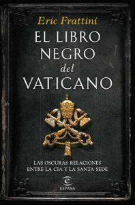 El libro negro del Vaticano: Las oscuras relaciones entre la CIA y la Santa Sede – Eric Frattini [ePub & Kindle]