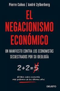 El negacionismo económico: Un manifiesto contra los economistas secuestrados por su ideología – Pierre Cahuc, André Zylberberg [ePub & Kindle]