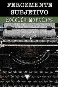 Ferozmente subjetivo – Rodolfo Martínez [ePub & Kindle]
