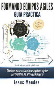 Formando Equipos Agiles: Técnicas para estructurar equipos ágiles sostenibles de alto rendimiento (Equipos Agiles de la formación al rendimiento nº 1) – Jesus Mendez, Israel Alcázar [ePub & Kindle]