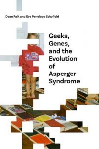 Geeks, Genes, and the Evolution of Asperger Syndrome – Dean Falk, Eve Schofield [ePub & Kindle] [English]