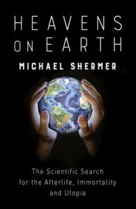 Heavens on Earth: The Scientific Search for the Afterlife, Immortality and Utopia – Michael Shermer [ePub & Kindle] [English]