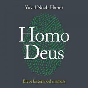 Homo Deus: Breve historia del mañana – Yuval Noah Harari [Narrado por Carlos Manuel Vesga] [Audiolibro] [Español]