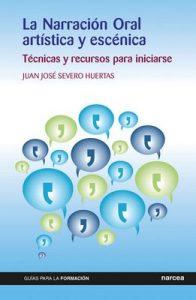 La Narración Oral artística y escénica: Técnicas y recursos para iniciarse (Guías para la formación nº 14) – Juan José Severo Huertas [ePub & Kindle]