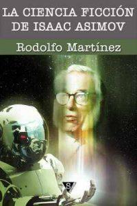 La ciencia ficción de Isaac Asimov – Rodolfo Martínez [ePub & Kindle]