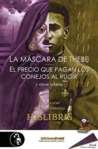 La máscara de Thebe, El precio que pagan los conejos al rugir, y otros relatos: IX Concurso de relato histórico Hislibris – Lisardo Suárez, Adonis Sánchez [ePub & Kindle]