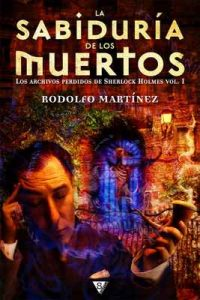 La sabiduría de los muertos (Los archivos perdidos de Sherlock Holmes nº 1) – Rodolfo Martínez [ePub & Kindle]