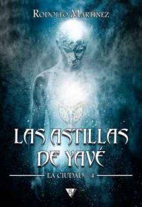 Las astillas de Yavé (La Ciudad nº 4) – Rodolfo Martínez [ePub & Kindle]