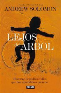 Lejos del árbol: Historias de padres e hijos que han aprendido a quererse – Andrew Solomon [ePub & Kindle]