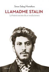Llamadme Stalin: La historia secreta de un revolucionario – Simon Sebag Montefiore, Teófilo de Lozoya [ePub & Kindle]
