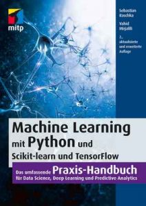 Machine Learning mit Python, ScikitLearn und TensorFlow: Das Praxis-Handbuch für Data Science, Predictive Analytics und Deep Learning (mitp Professional) – Sebastian Raschka, Vahid Mirjalili [ePub & Kindle] [German]