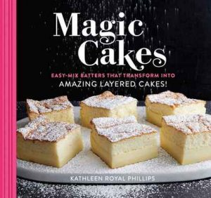 Magic Cakes: Easy-Mix Batters That Transform into Amazing Layered Cakes! – Kathleen Royal Phillips [ePub & Kindle] [English]