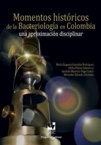 Momentos históricos de la bacteriología en Colombia: Una aproximación disciplinar (Ciencias naturales y exactas nº 3) – María Eugenia González Rodríguez, Ofelia Flórez Echeverry [ePub & Kindle]