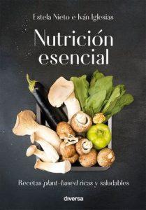Nutrición esencial: Recetas plant-based ricas y saludables (Cocina natural nº 3) – Iván Iglesias, Estela Nieto [ePub & Kindle]