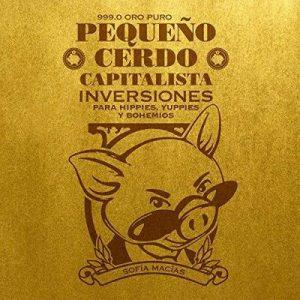 Pequeño cerdo capitalista Inversiones – Sofía Macías [Narrado por Yeri Isunza Casanova, Sofía Macías] [Audiolibro] [Español]