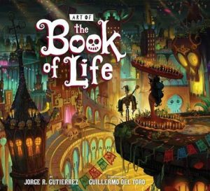 The Art of the Book of Life – Jorge Gutierrez, Guillermo Del Toro [ePub & Kindle] [English]