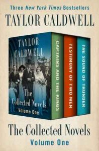 The Collected Novels Volume One: Captains and the Kings, Testimony of Two Men, and The Sound of Thunder – Taylor Caldwell [ePub & Kindle] [English]