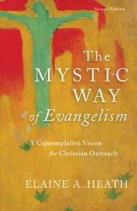 The Mystic Way of Evangelism: A Contemplative Vision for Christian Outreach – Elaine A. Heath [ePub & Kindle] [English]