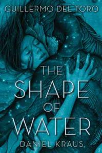 The Shape of Water – Guillermo del Toro, Daniel Kraus [ePub & Kindle] [English]