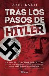 Tras los pasos de Hitler: La investigación definitiva – Abel Basti [ePub & Kindle]