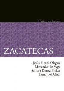 Zacatecas. Historia breve (Historias Breves / Brief Histories) – Jesús Flores Olague, Mercedes de Vega [ePub & Kindle]