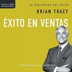 Éxito en ventas [Success in sales] – Brian Tracy [Narrado por Johnny Peña] [Audiolibro] [Español]