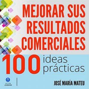 100 ideas prácticas para mejorar sus resultados comerciales – José María Mateu [Narrado por Alfonso Sales] [Audiolibro] [Español]