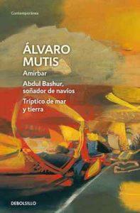 Amirbar | Abdul Bashur, soñador de navíos | Tríptico de mar y tierra (Empresas y tribulaciones de Maqroll el Gaviero 2) – Álvaro Mutis [ePub & Kindle]