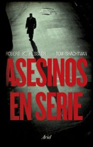 Asesinos en serie – Robert K. Ressler, Tom Shachtman [ePub & Kindle]