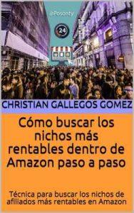 Cómo buscar los nichos más rentables dentro de Amazon paso a paso: Técnica para buscar los nichos de afiliados más rentables en Amazon – Christian Gallegos Gomez [ePub & Kindle]