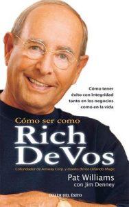 Cómo ser como Rich DeVos: Cómo tener éxito con integridad tanto en los negocios como en la vida – Pat Williams, Jim Denney [ePub & Kindle]