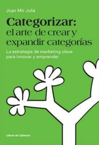 Categorizar: el arte de crear y expandir categorías: La estrategia de marketing clave para innovar y emprender (Temáticos) – Joan Mir Juliá [ePub & Kindle]