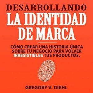 Desarrollando la Identidad de Marca – Gregory V. Diehl [Narrado por Luis Alberto Casado] [Audiolibro] [Español]