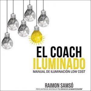 El Coach Iluminado: Manual de iluminación low cost (Consciencia nº 4) – Raimon Samsó [Narrado por Alfonso Sales] [Audiolibro] [Español]