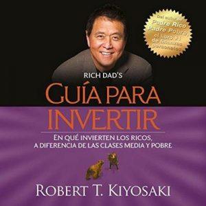 Guía para invertir – Robert T. Kiyosaki [Narrado por Carlos Torres] [Audiolibro] [Español]
